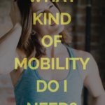 What type of mobility do I need?